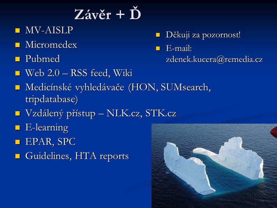 Závěr + Ď MV-AISLP MV-AISLP Micromedex Micromedex Pubmed Pubmed Web 2.0 – RSS feed, Wiki Web 2.0 – RSS feed, Wiki Medicínské vyhledávače (HON, SUMsear