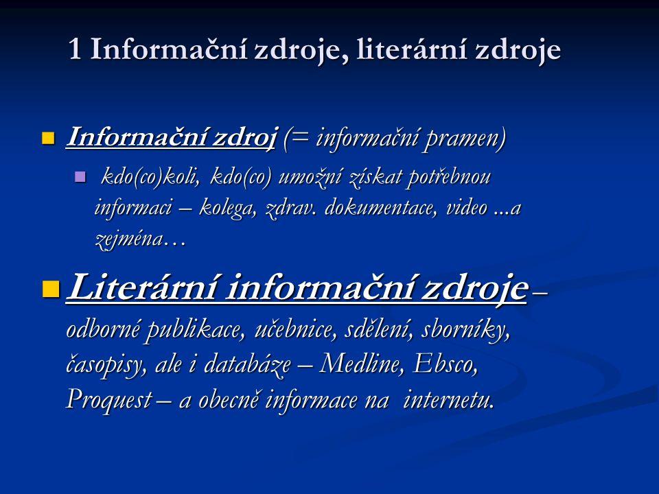 1 Informační zdroje, literární zdroje Informační zdroj (= informační pramen) Informační zdroj (= informační pramen) kdo(co)koli, kdo(co) umožní získat