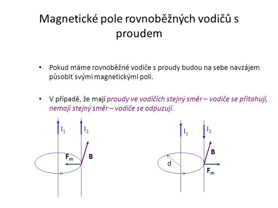 Magnetické pole rovnoběžných vodičů s proudem Pokud máme rovnoběžné vodiče s proudy budou na sebe navzájem působit svými magnetickými poli. V případě,