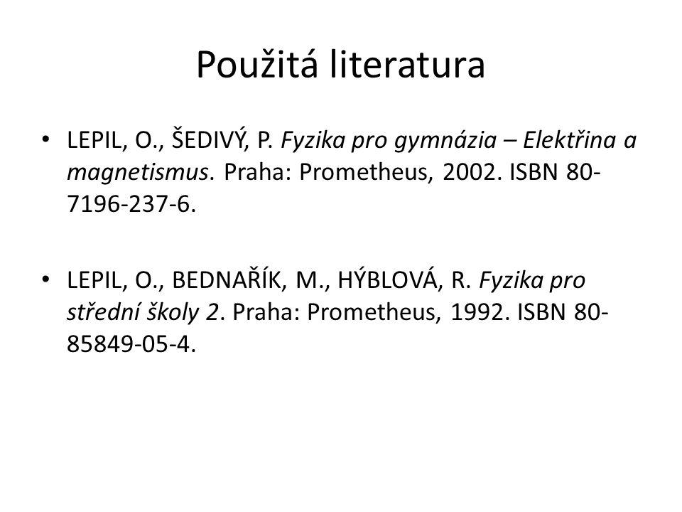 Použitá literatura LEPIL, O., ŠEDIVÝ, P. Fyzika pro gymnázia – Elektřina a magnetismus. Praha: Prometheus, 2002. ISBN 80- 7196-237-6. LEPIL, O., BEDNA
