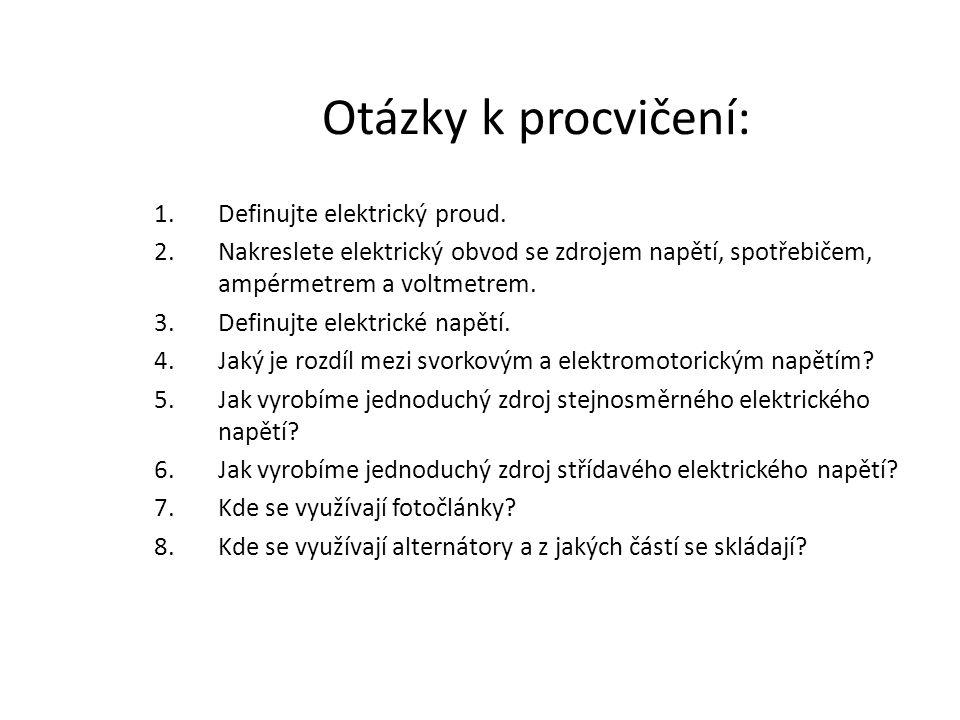 Otázky k procvičení: 1.Definujte elektrický proud. 2.Nakreslete elektrický obvod se zdrojem napětí, spotřebičem, ampérmetrem a voltmetrem. 3.Definujte