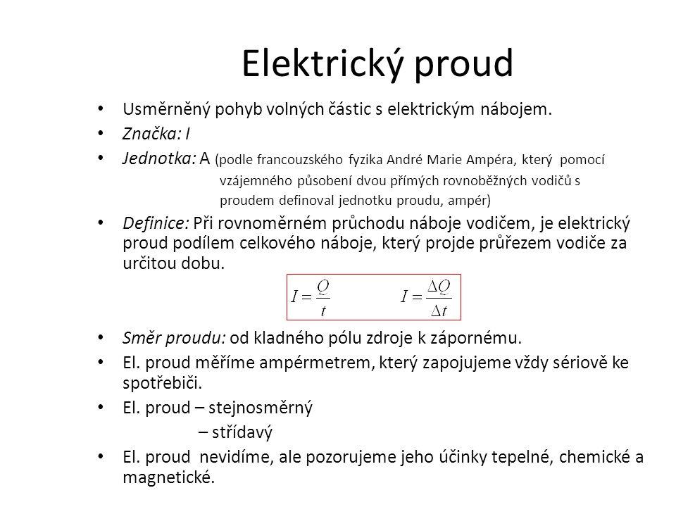 Elektrický proud Usměrněný pohyb volných částic s elektrickým nábojem. Značka: I Jednotka: A (podle francouzského fyzika André Marie Ampéra, který pom