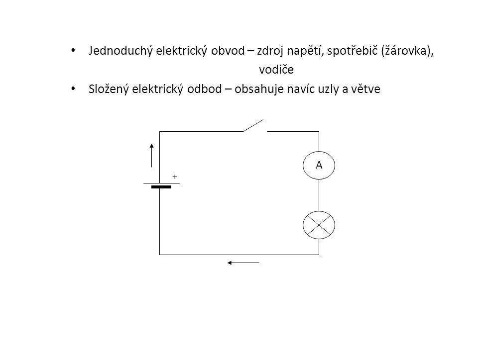 Jednoduchý elektrický obvod – zdroj napětí, spotřebič (žárovka), vodiče Složený elektrický odbod – obsahuje navíc uzly a větve A +
