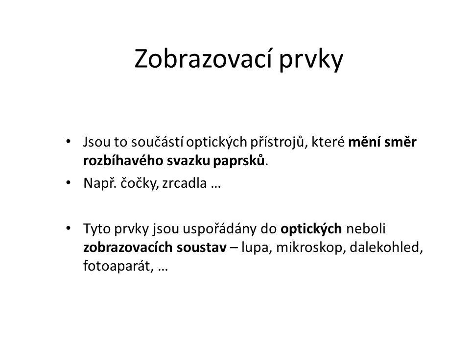 Vlastnosti obrazu Obraz vytvořený optickou soustavou může být: -zmenšený, zvětšený nebo stejně velký, -skutečný (obraz vznikne před zrcadlem nebo za čočkou), zdánlivý (obraz vznikne za zrcadlem nebo před čočkou), -přímý (obraz vznikne nad optickou osou), nepřímý (obraz vznikne pod optickou osou).