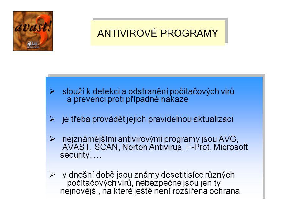 ANTIVIROVÉ PROGRAMY  slouží k detekci a odstranění počítačových virů a prevenci proti případné nákaze  je třeba provádět jejich pravidelnou aktualiz