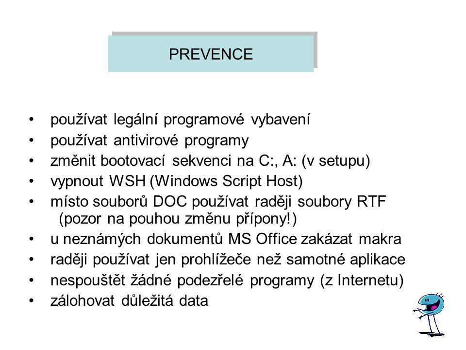 PREVENCE používat legální programové vybavení používat antivirové programy změnit bootovací sekvenci na C:, A: (v setupu) vypnout WSH (Windows Script