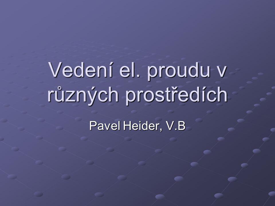 Vedení el. proudu v různých prostředích Pavel Heider, V.B