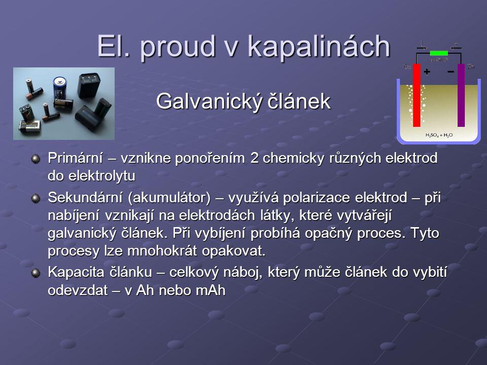El. proud v kapalinách Galvanický článek Primární – vznikne ponořením 2 chemicky různých elektrod do elektrolytu Sekundární (akumulátor) – využívá pol