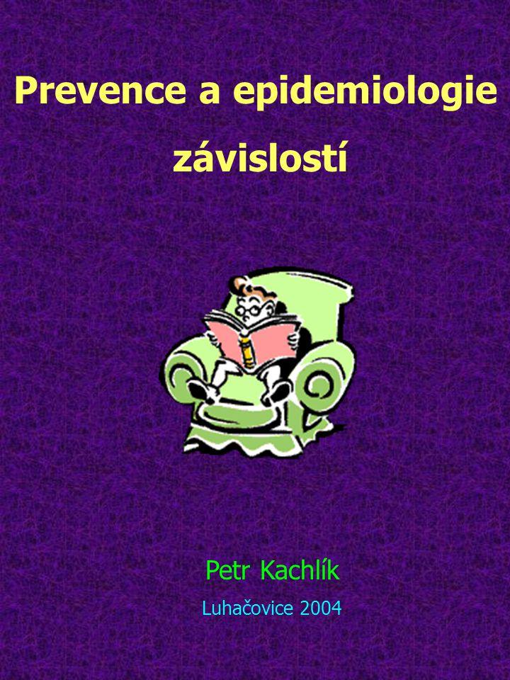 Prevence a epidemiologie závislostí Petr Kachlík Luhačovice 2004