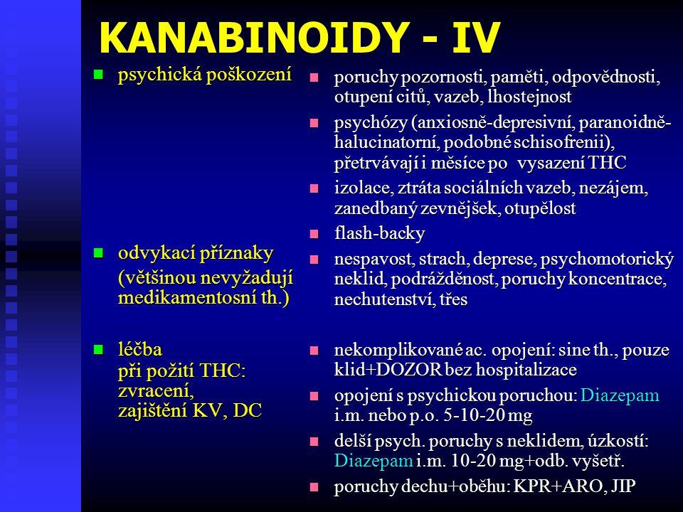 KANABINOIDY - IV psychická poškození psychická poškození odvykací příznaky odvykací příznaky (většinou nevyžadují medikamentosní th.) léčba léčba při