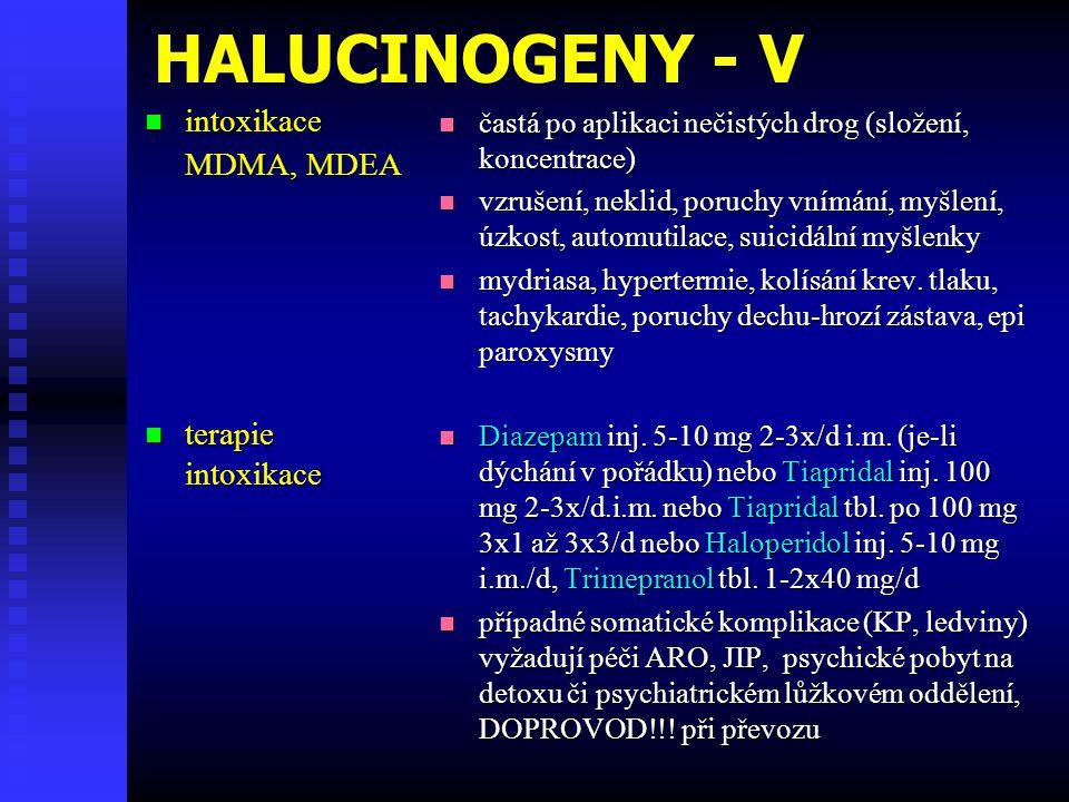 HALUCINOGENY - V intoxikace intoxikace MDMA, MDEA terapie terapieintoxikace častá po aplikaci nečistých drog (složení, koncentrace) vzrušení, neklid, poruchy vnímání, myšlení, úzkost, automutilace, suicidální myšlenky mydriasa, hypertermie, kolísání krev.