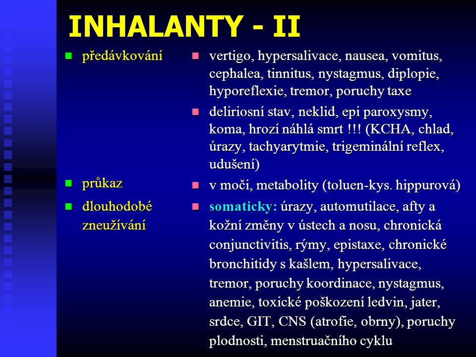 INHALANTY - II předávkování předávkování průkaz průkaz dlouhodobé dlouhodobézneužívání vertigo, hypersalivace, nausea, vomitus, cephalea, tinnitus, nystagmus, diplopie, hyporeflexie, tremor, poruchy taxe deliriosní stav, neklid, epi paroxysmy, koma, hrozí náhlá smrt !!.