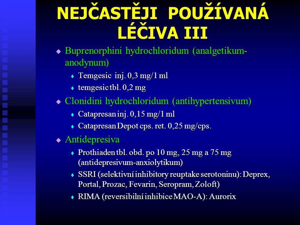 NEJČASTĚJI POUŽÍVANÁ LÉČIVA III  Buprenorphini hydrochloridum (analgetikum- anodynum)  Temgesic inj. 0,3 mg/1 ml  temgesic tbl. 0,2 mg  Clonidini