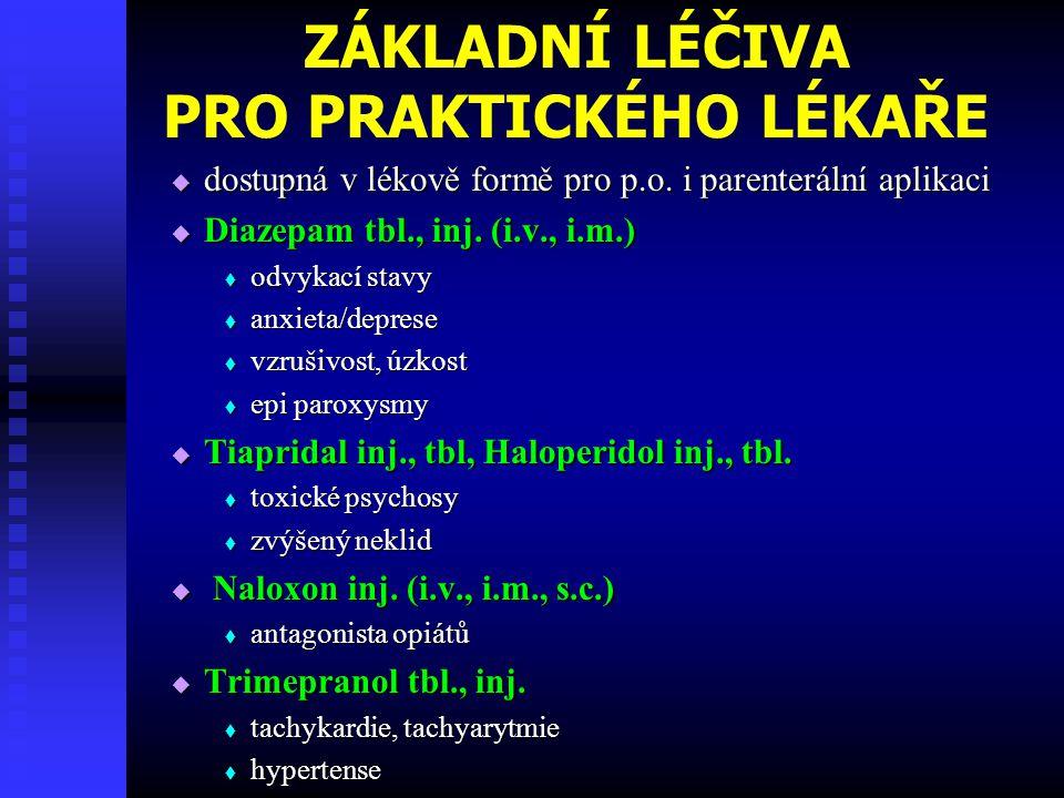 ZÁKLADNÍ LÉČIVA PRO PRAKTICKÉHO LÉKAŘE  dostupná v lékově formě pro p.o. i parenterální aplikaci  Diazepam tbl., inj. (i.v., i.m.)  odvykací stavy