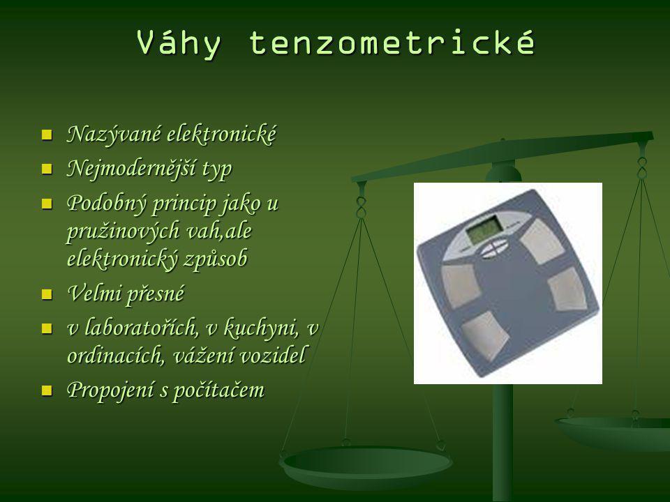 Váhy tenzometrické Nazývané elektronické Nazývané elektronické Nejmodernější typ Nejmodernější typ Podobný princip jako u pružinových vah,ale elektron
