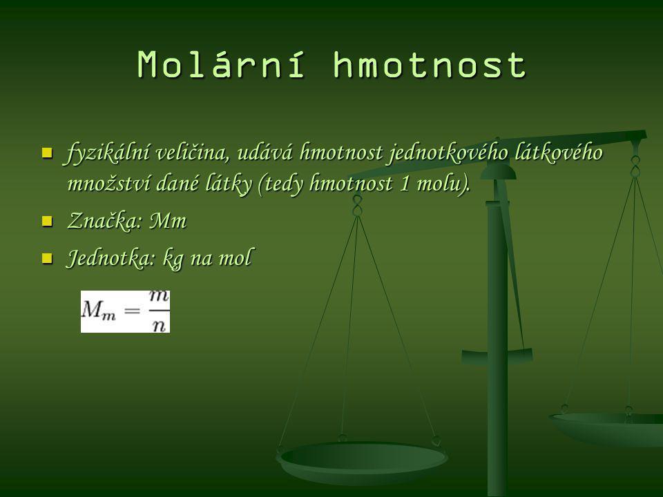 Molární hmotnost fyzikální veličina, udává hmotnost jednotkového látkového množství dané látky (tedy hmotnost 1 molu). fyzikální veličina, udává hmotn