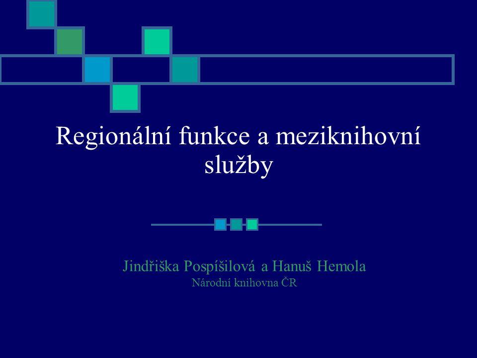 Regionální funkce a meziknihovní služby Jindřiška Pospíšilová a Hanuš Hemola Národní knihovna ČR