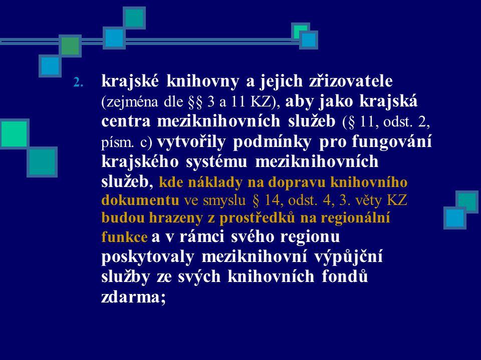 2. krajské knihovny a jejich zřizovatele (zejména dle §§ 3 a 11 KZ), aby jako krajská centra meziknihovních služeb (§ 11, odst. 2, písm. c) vytvořily