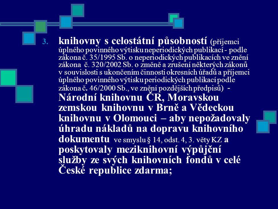 3. knihovny s celostátní působností (příjemci úplného povinného výtisku neperiodických publikací - podle zákona č. 35/1995 Sb. o neperiodických publik