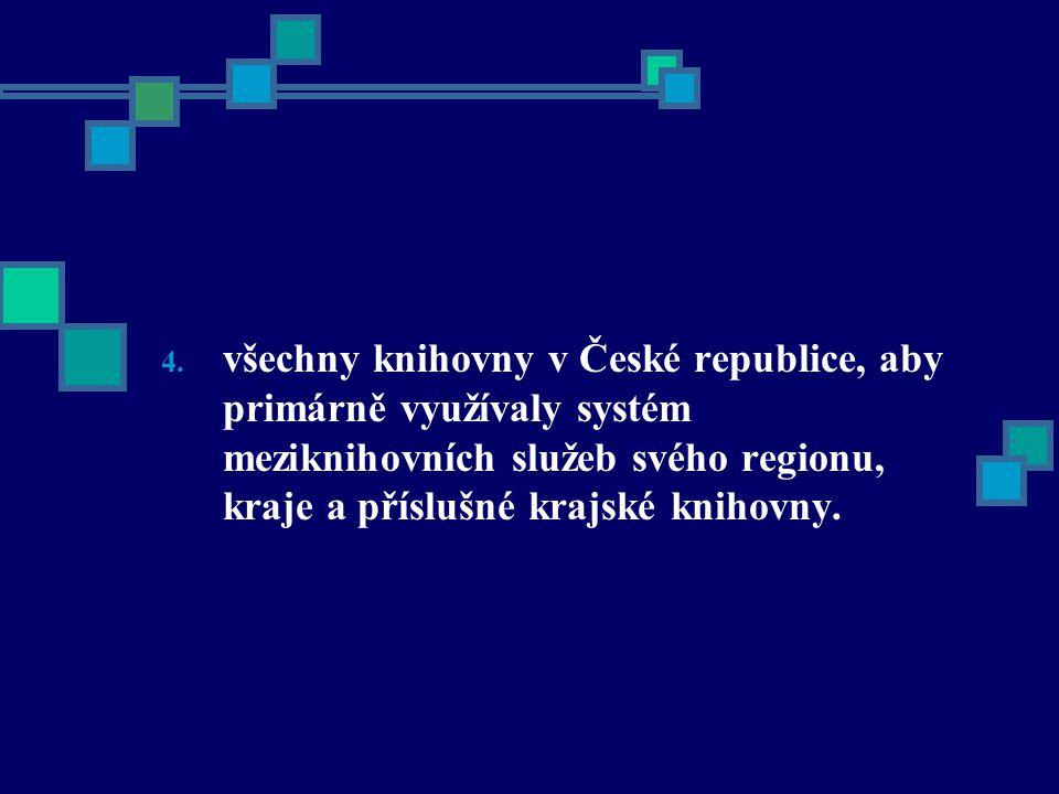 4. všechny knihovny v České republice, aby primárně využívaly systém meziknihovních služeb svého regionu, kraje a příslušné krajské knihovny.