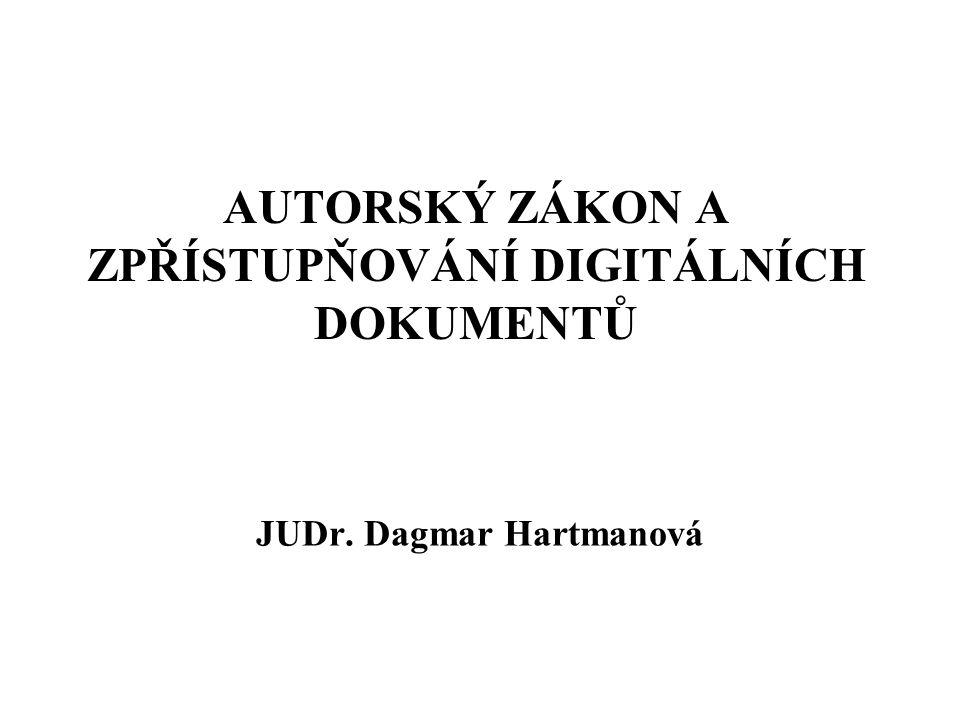 AUTORSKÝ ZÁKON A ZPŘÍSTUPŇOVÁNÍ DIGITÁLNÍCH DOKUMENTŮ JUDr. Dagmar Hartmanová