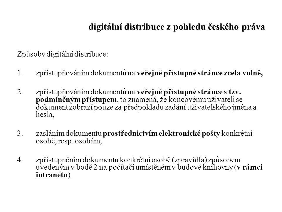digitální distribuce z pohledu českého práva Způsoby digitální distribuce: 1.zpřístupňováním dokumentů na veřejně přístupné stránce zcela volně, 2.zpř