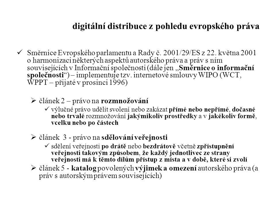 digitální distribuce z pohledu evropského práva Směrnice Evropského parlamentu a Rady č. 2001/29/ES z 22. května 2001 o harmonizaci některých aspektů