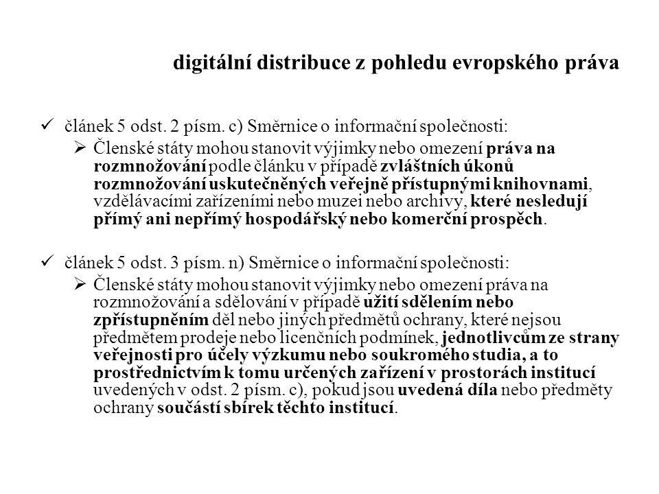 digitální distribuce z pohledu evropského práva článek 5 odst. 2 písm. c) Směrnice o informační společnosti:  Členské státy mohou stanovit výjimky ne
