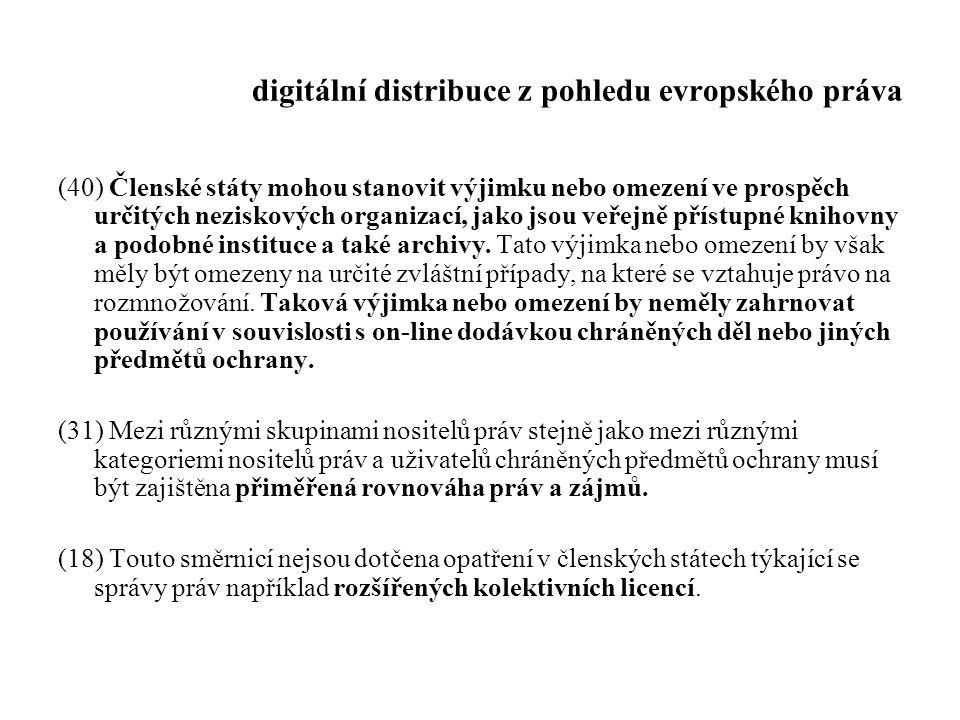 digitální distribuce z pohledu evropského práva (40) Členské státy mohou stanovit výjimku nebo omezení ve prospěch určitých neziskových organizací, ja