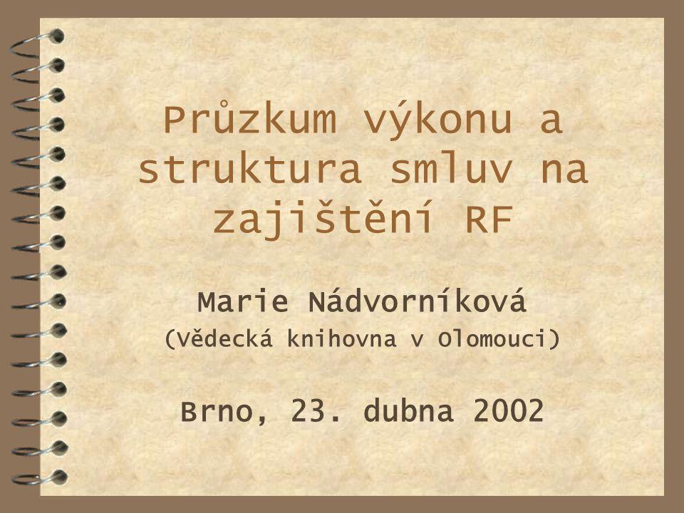 Průzkum výkonu a struktura smluv na zajištění RF Marie Nádvorníková (Vědecká knihovna v Olomouci) Brno, 23.