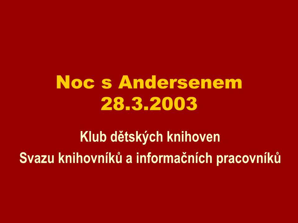 Noc s Andersenem 28.3.2003 Klub dětských knihoven Svazu knihovníků a informačních pracovníků