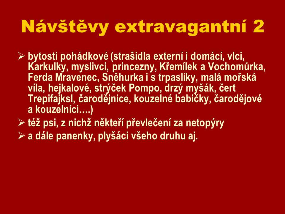 Návštěvy extravagantní 2  bytosti pohádkové (strašidla externí i domácí, vlci, Karkulky, myslivci, princezny, Křemílek a Vochomůrka, Ferda Mravenec,