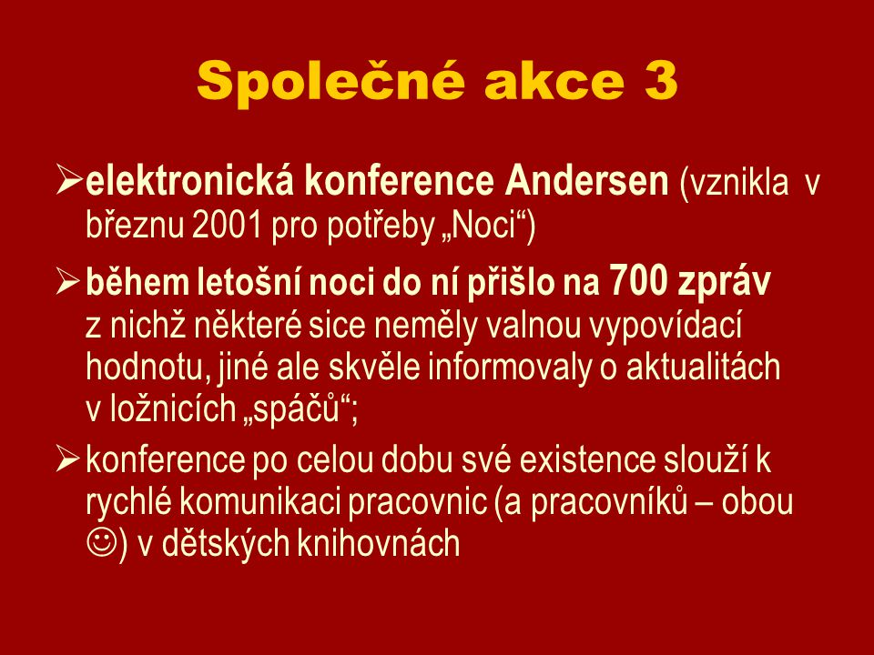 """Společné akce 3  elektronická konference Andersen (vznikla v březnu 2001 pro potřeby """"Noci"""")  během letošní noci do ní přišlo na 700 zpráv z nichž n"""