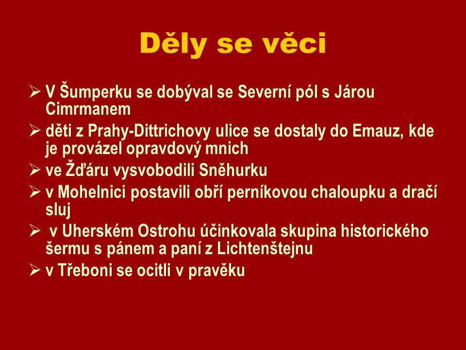 Děly se věci  V Šumperku se dobýval se Severní pól s Járou Cimrmanem  děti z Prahy-Dittrichovy ulice se dostaly do Emauz, kde je provázel opravdový mnich  ve Žďáru vysvobodili Sněhurku  v Mohelnici postavili obří perníkovou chaloupku a dračí sluj  v Uherském Ostrohu účinkovala skupina historického šermu s pánem a paní z Lichtenštejnu  v Třeboni se ocitli v pravěku