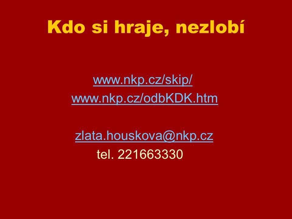 Kdo si hraje, nezlobí www.nkp.cz/skip/ www.nkp.cz/odbKDK.htm zlata.houskova@nkp.cz tel. 221663330