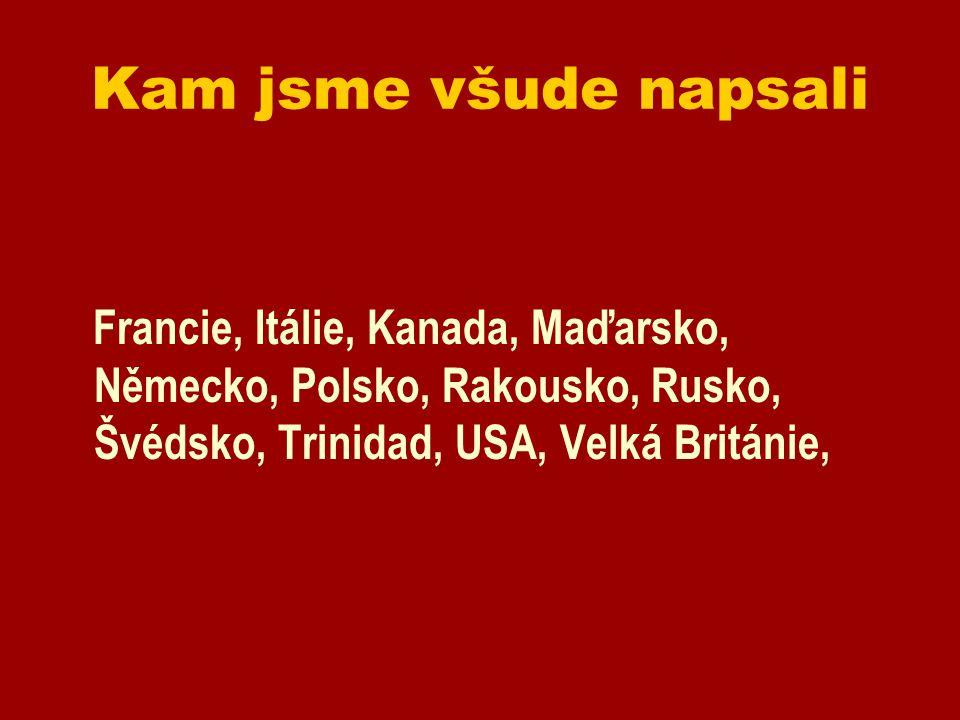 Kam jsme všude napsali Francie, Itálie, Kanada, Maďarsko, Německo, Polsko, Rakousko, Rusko, Švédsko, Trinidad, USA, Velká Británie,