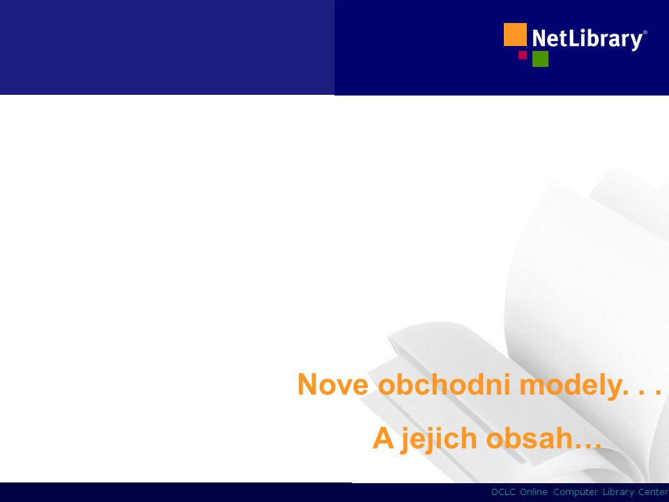 21 OCLC Online Computer Library Center Nove obchodni modely.... A jejich obsah…