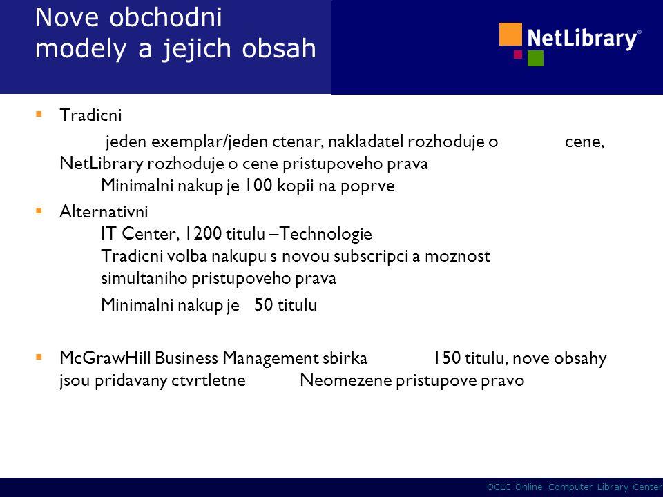 22 OCLC Online Computer Library Center  Tradicni jeden exemplar/jeden ctenar, nakladatel rozhoduje o cene, NetLibrary rozhoduje o cene pristupoveho p