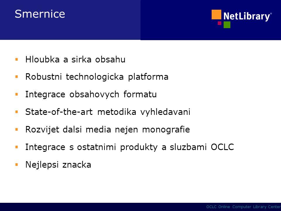 3 OCLC Online Computer Library Center Smernice  Hloubka a sirka obsahu  Robustni technologicka platforma  Integrace obsahovych formatu  State-of-the-art metodika vyhledavani  Rozvijet dalsi media nejen monografie  Integrace s ostatnimi produkty a sluzbami OCLC  Nejlepsi znacka