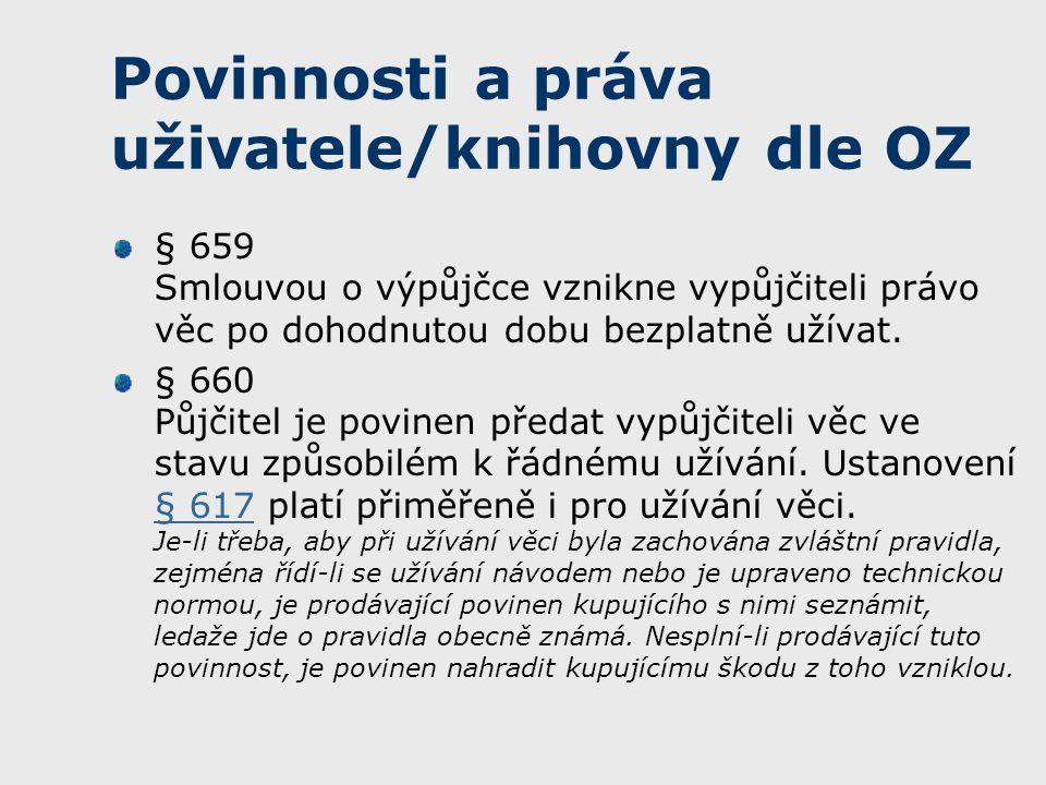 Povinnosti a práva uživatele/knihovny dle OZ § 659 Smlouvou o výpůjčce vznikne vypůjčiteli právo věc po dohodnutou dobu bezplatně užívat.