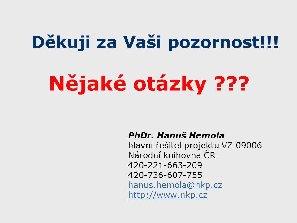 Děkuji za Vaši pozornost!!! PhDr. Hanuš Hemola hlavní řešitel projektu VZ 09006 Národní knihovna ČR 420-221-663-209 420-736-607-755 hanus.hemola@nkp.c