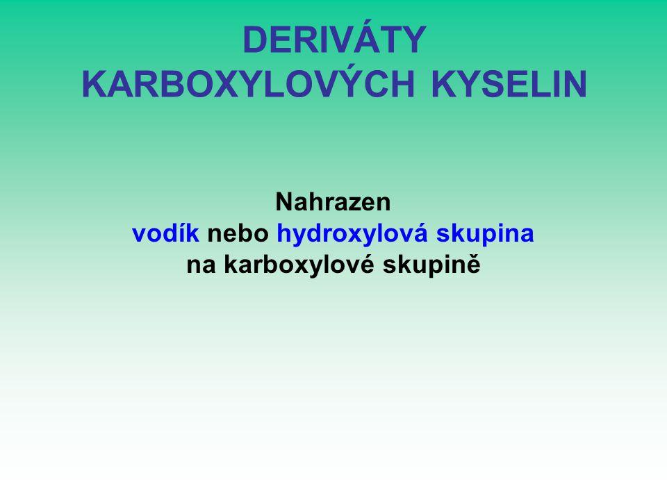 DERIVÁTY KARBOXYLOVÝCH KYSELIN Nahrazen vodík nebo hydroxylová skupina na karboxylové skupině