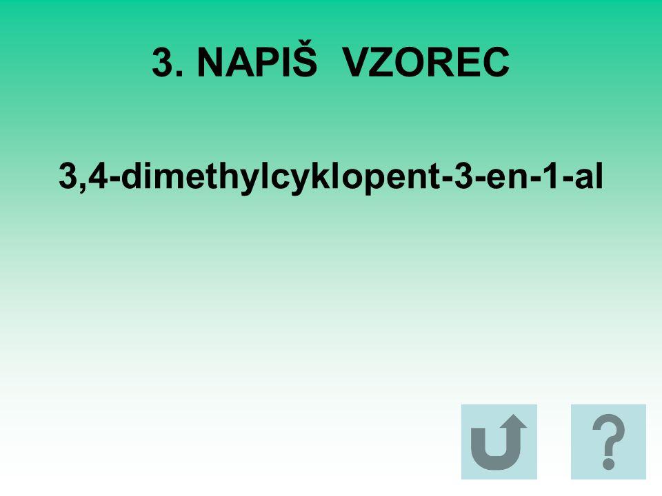 3. NAPIŠ VZOREC 3,4-dimethylcyklopent-3-en-1-al