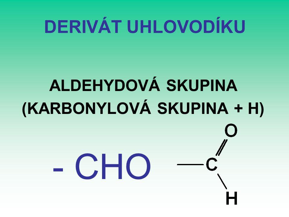 DERIVÁT UHLOVODÍKU ALDEHYDOVÁ SKUPINA (KARBONYLOVÁ SKUPINA + H) - CHO
