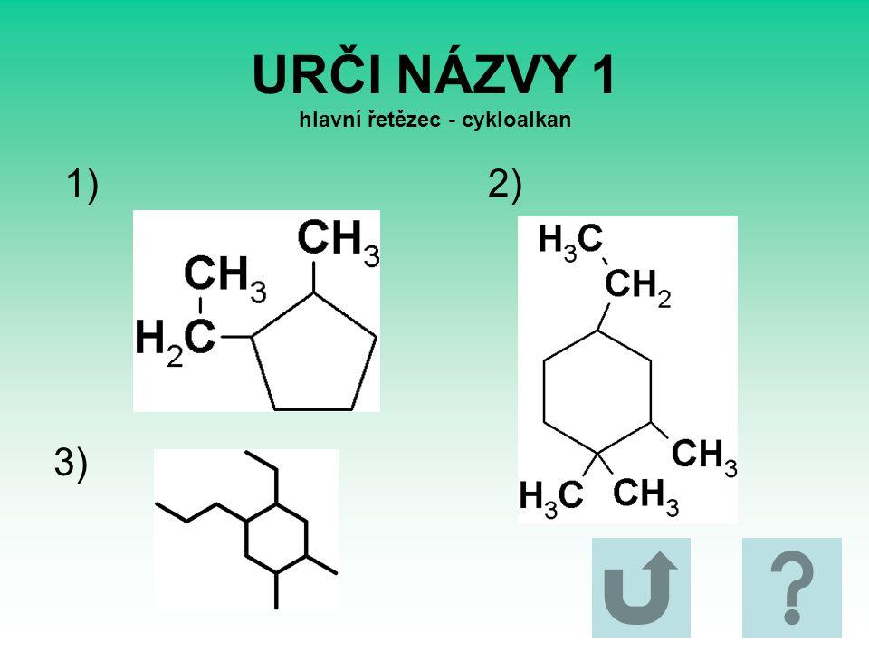 URČI NÁZVY 1 hlavní řetězec - cykloalkan 1)2) 3)