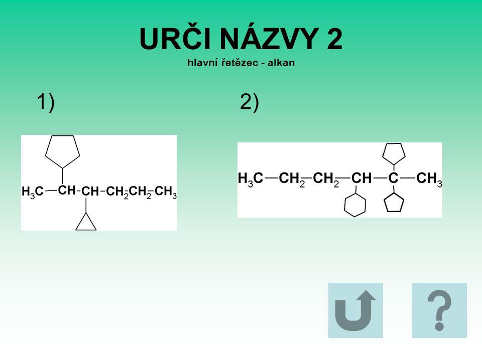 URČI NÁZVY 2 hlavní řetězec - alkan 1) 2)