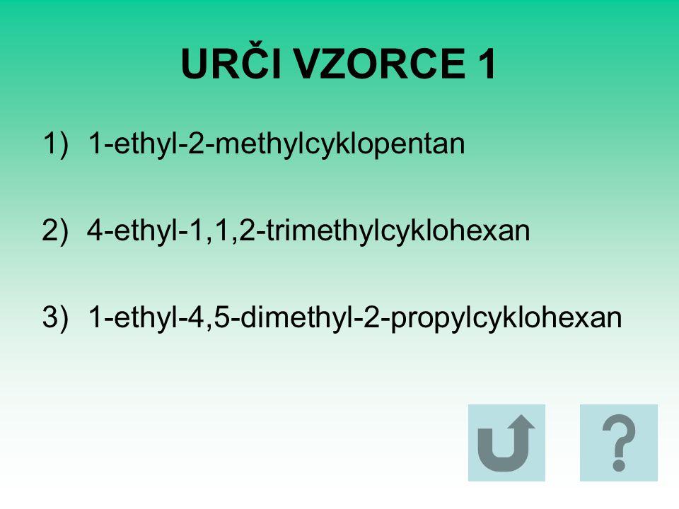 URČI VZORCE 1 1)1-ethyl-2-methylcyklopentan 2)4-ethyl-1,1,2-trimethylcyklohexan 3)1-ethyl-4,5-dimethyl-2-propylcyklohexan