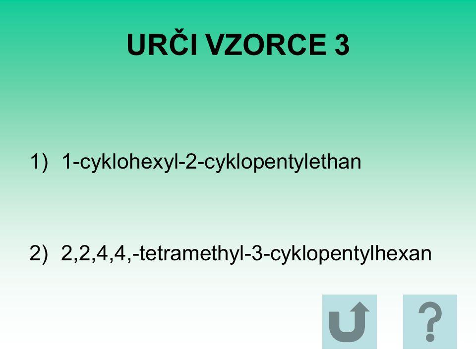 URČI VZORCE 3 1)1-cyklohexyl-2-cyklopentylethan 2)2,2,4,4,-tetramethyl-3-cyklopentylhexan