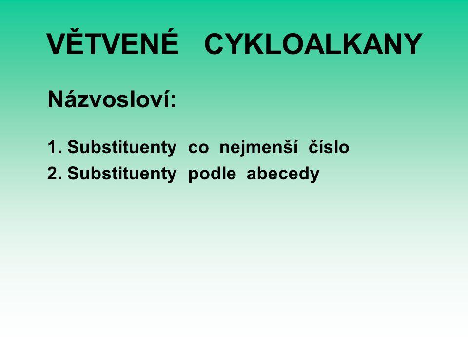 VĚTVENÉ CYKLOALKANY Názvosloví: 1. Substituenty co nejmenší číslo 2. Substituenty podle abecedy