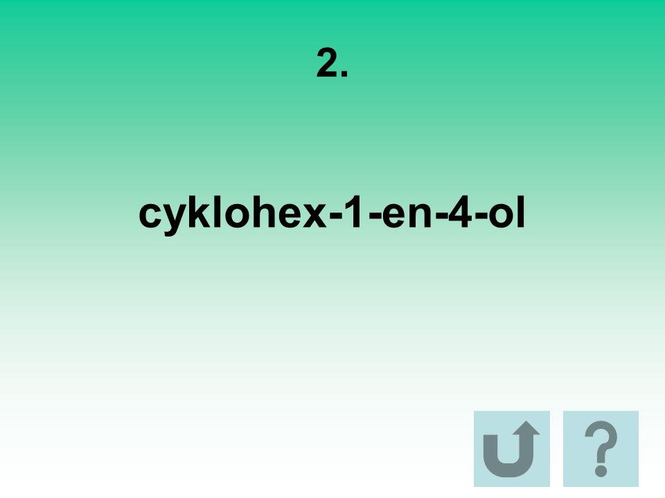 2. cyklohex-1-en-4-ol